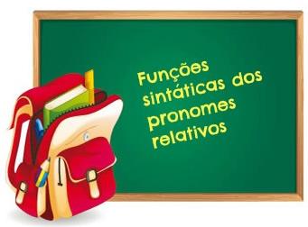 Os pronomes relativos podem adquirir funções sintáticas distintas