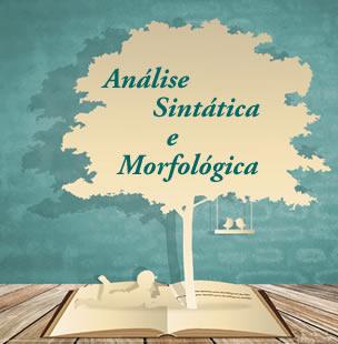 A análise morfológica estuda as dez classes gramaticais, e a sintática, a função de cada uma na oração