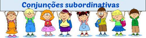 Conjunções subordinativas são aquelas que ligam duas orações estabelecendo uma relação de dependência sintática entre elas