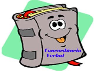 A concordância verbal é a concordância (em número e pessoa gramatical) que se dá entre o verbo e o sujeito