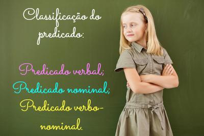 Predicado verbal: o núcleo é um verbo. Predicado nominal: o núcleo é um nome. Predicado verbo-nominal: predicado verbal + predicado nominal